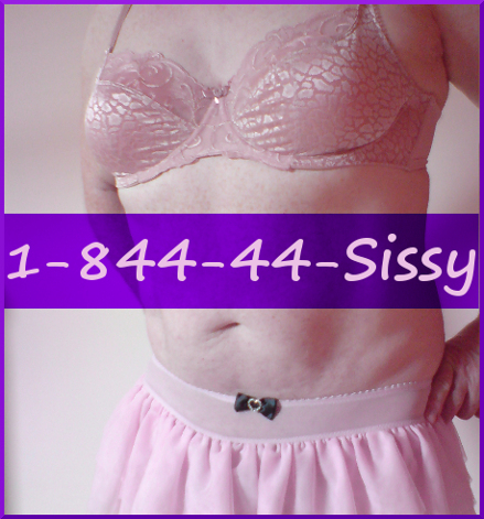 You Sissy! Let us make you into the ultimate sissy boy 1-844-44-SISSY    We know you... phone sex
