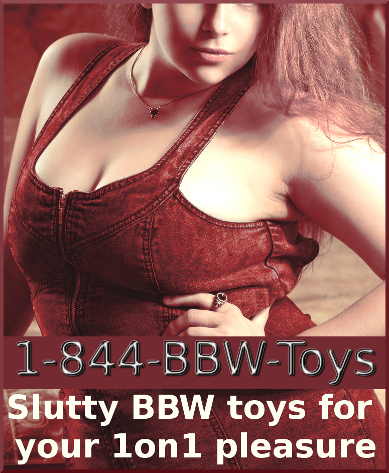 Easy BBW Toys For Your 1on1 Carnal Pleasure Phone Sex 1-844-BBW-Toys  Big Beautiful Women